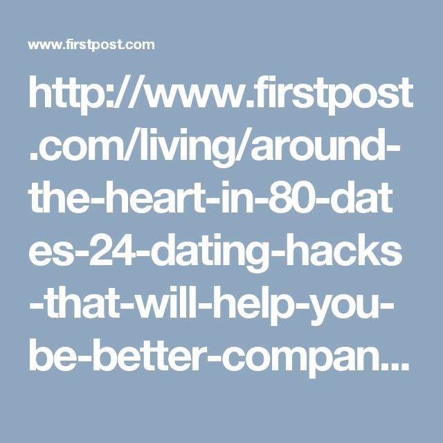 http://www.firstpost.com/living/around-the-heart-in-80-dates-24-dating-hacks-that-will-help-you-be-better-company-for-an-evening-or-life-3337278.html
