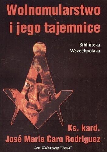 Okładka książki Wolnomularstwo i jego tajemnice - ks. kard. José Maria Caro Rodriguez