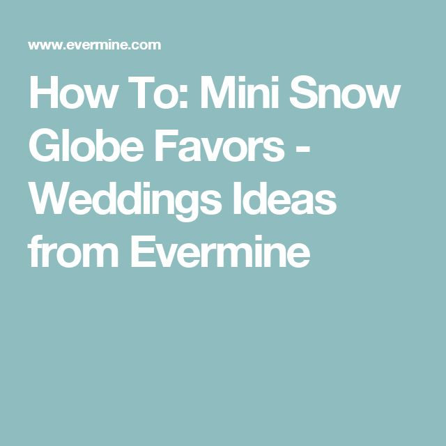 How To: Mini Snow Globe Favors - Weddings Ideas from Evermine