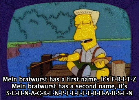 ahaha I used to quote this all the time! S-C-H-N-A-C-K-E-N-P-F-E-F-F-E-R-H-A-U-S-E-N ahahaha #Simpsons