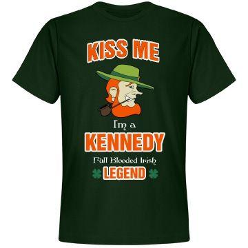 Kiss me I'm a Kennedy full blooded Irish Legend