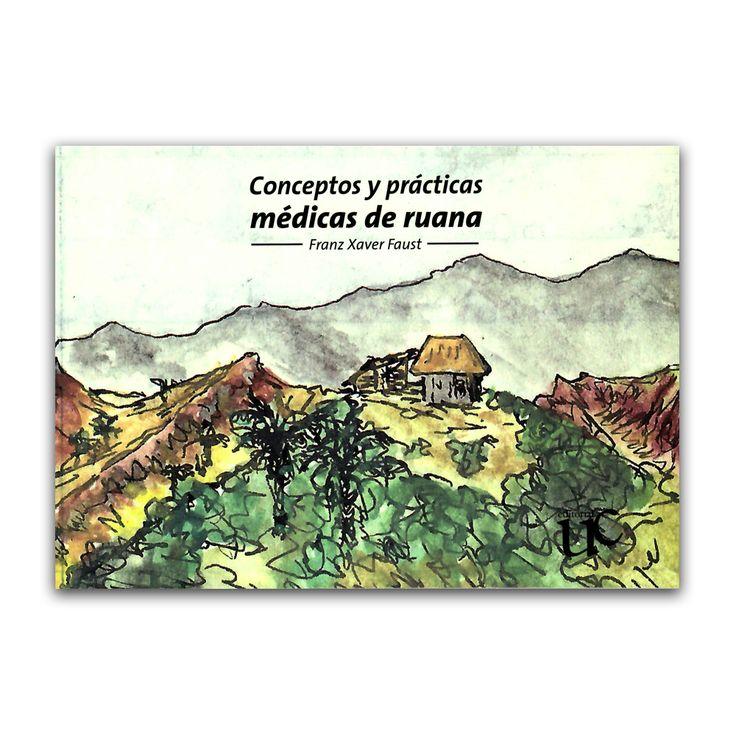 Conceptos y prácticas médicas de ruana  – Franz Xaver Faust – Universidad del Cauca www.librosyeditores.com Editores y distribuidores.