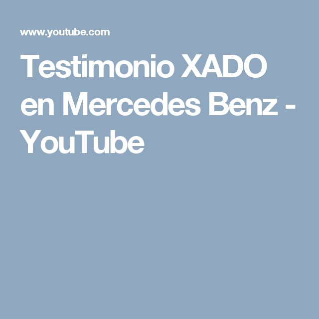 Testimonio XADO en Mercedes Benz - YouTube