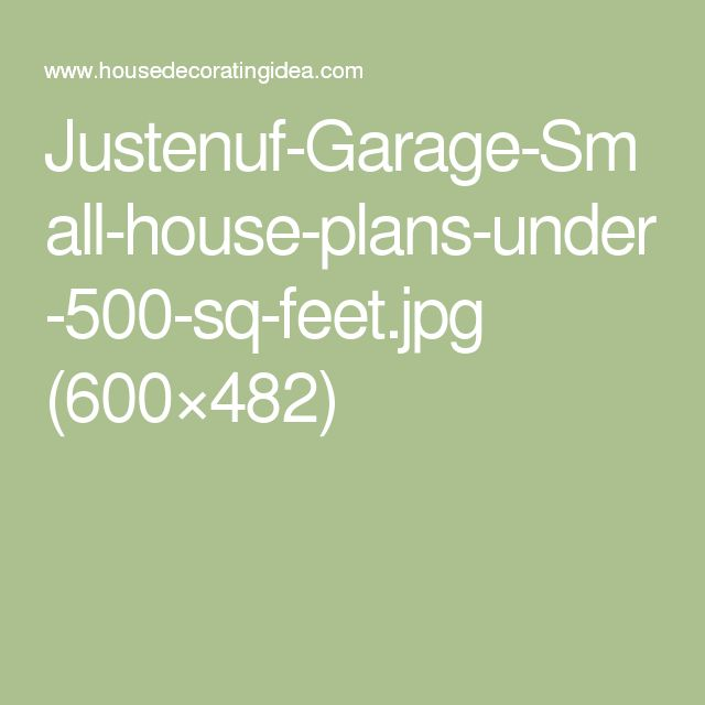 Justenuf-Garage-Small-house-plans-under-500-sq-feet.jpg (600×482)