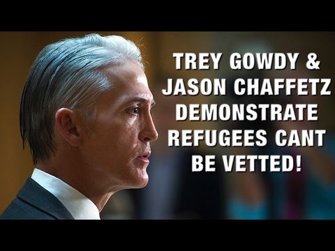 Trey Gowdy / Jason Chaffetz Prove Why Travel Ban Is Needed (Refugees Can...