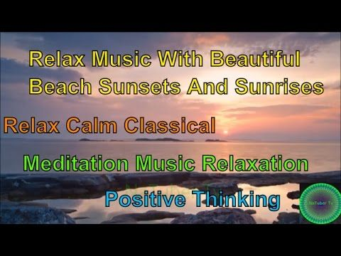 Relax Music With Beautiful Beach Sunsets And Sunrises - Relax Calm Class...