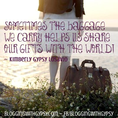 Sometimes the baggage we carry helps us share our gifts with the world.