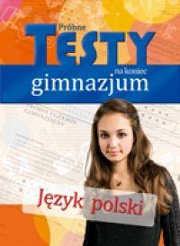 Język polski - Próbne testy na koniec gimnazjum