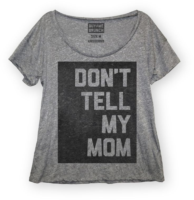 Don't Tell My Mom Tshirt / Tee - so funny! a great gift for just about  anyone :)