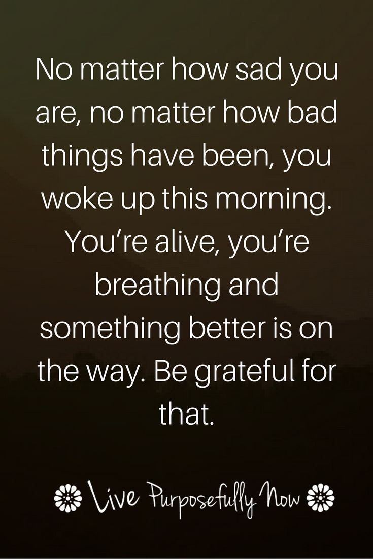 Sometimes we just have to up the game of life. No matter how bad things have been...we woke up this morning, we're alive and kicking. Gotta be grateful for that.