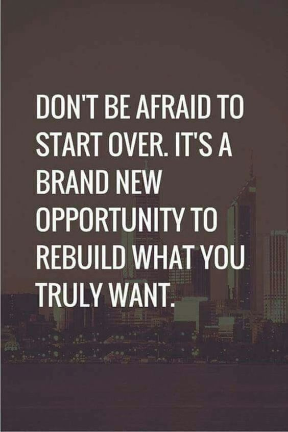 Don't be afraid to start over. It's a brand new opportunity to rebuild w… – Nicole bedard