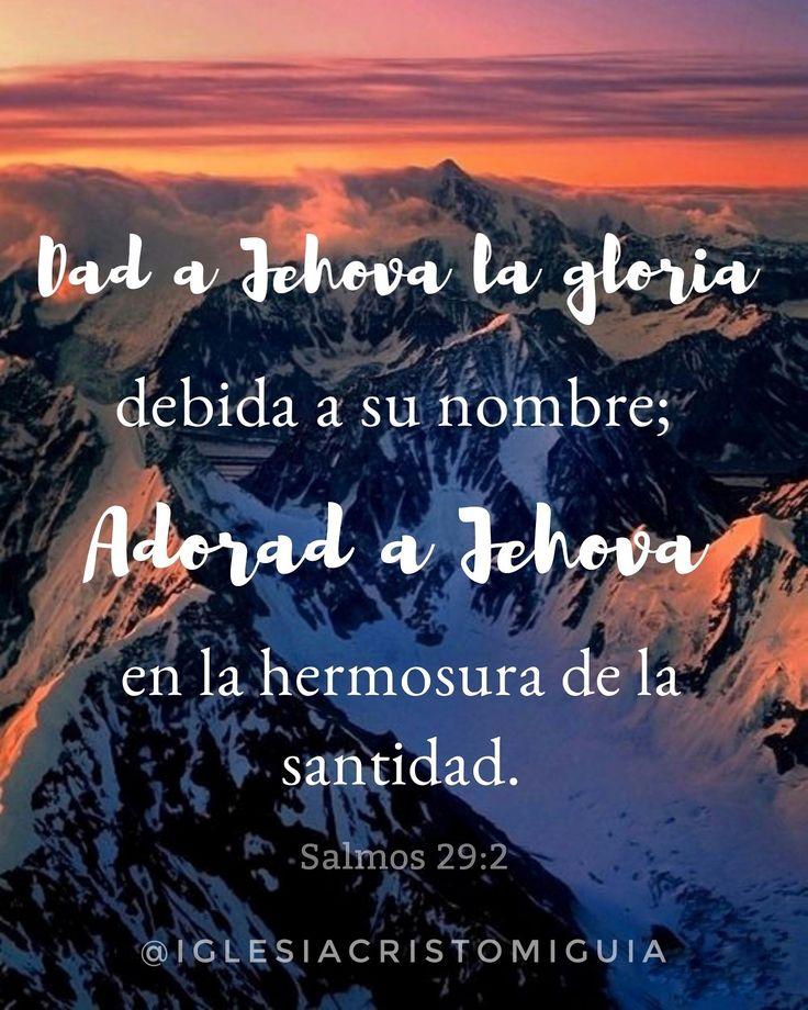 Dad a Jehová la gloria debida a su nombre; Adorad a Jehová en la hermosura de la santidad. Salmos 29:2 RVR1960