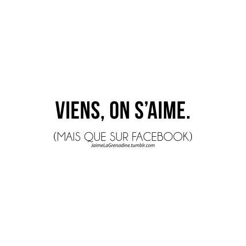 Viens, on s'aime. (Mais que sur Facebook) - #JaimeLaGrenadine