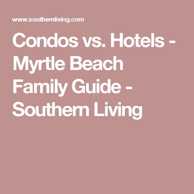 Condos vs. Hotels - Myrtle Beach Family Guide - Southern Living