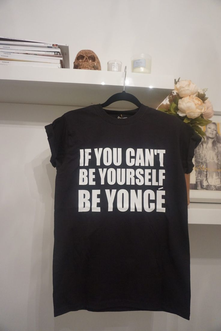 If You Can't be Yourself Beyonce – Slogan T-shirt
