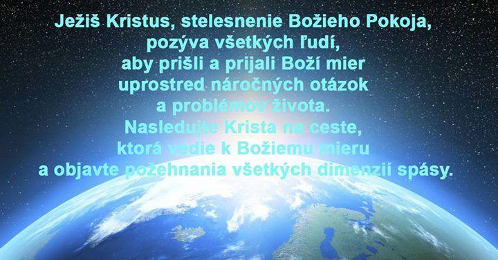 """Verš 2 zo slov rady a útechy daných prorokom Stephenom Veazeym cirkvi a odhlasovaných členmi na Svetovej konferencii Kristovej komunity v roku 2007. Teraz je toto zjavenie zaradené ako Oddiel 163 v knihe Náuka a zmluvy Kristovej komunity.  """"Ježiš Kristus stelesnenie Božieho Pokoja pozýva všetkých ľudí aby prišli a prijali Boží mier uprostred náročných otázok a problémov života. Nasledujte Krista na ceste ktorá vedie k Božiemu mieru a objavte požehnania všetkých dimenzií spásy.""""…"""