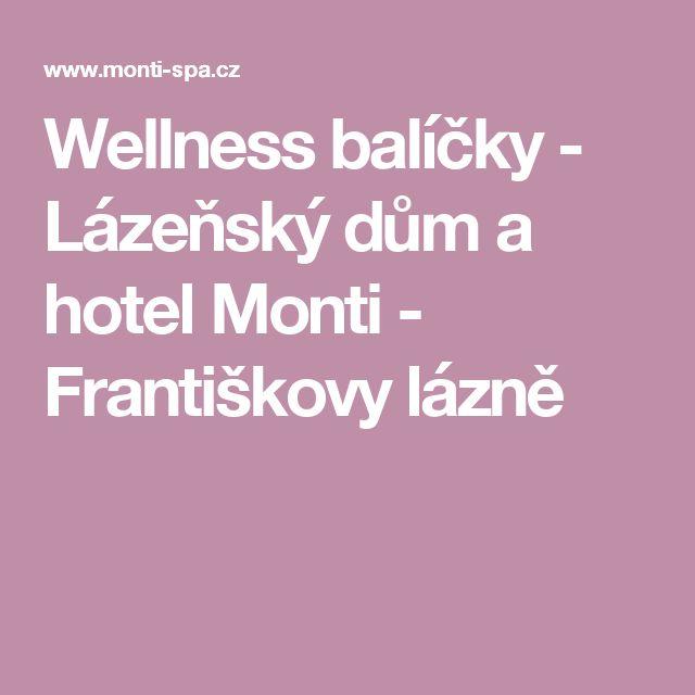 Wellness balíčky  - Lázeňský dům a hotel Monti - Františkovy lázně
