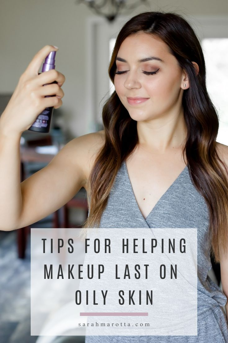 Makeup tips for oily skin + my favorite products - Sarah Marotta