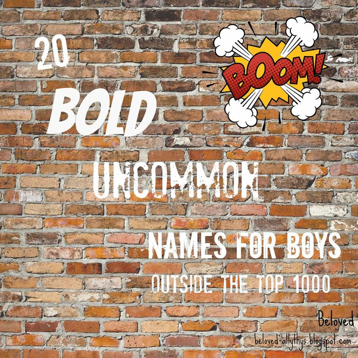 Awesome boys names that are not in the top 1000! My favorite is Pax :)