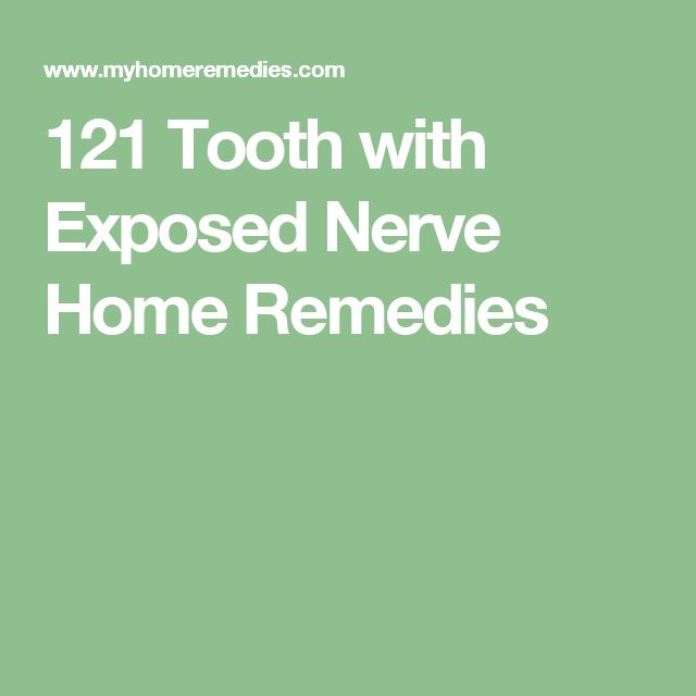 121 Tooth with Exposed Nerve Home Remedies