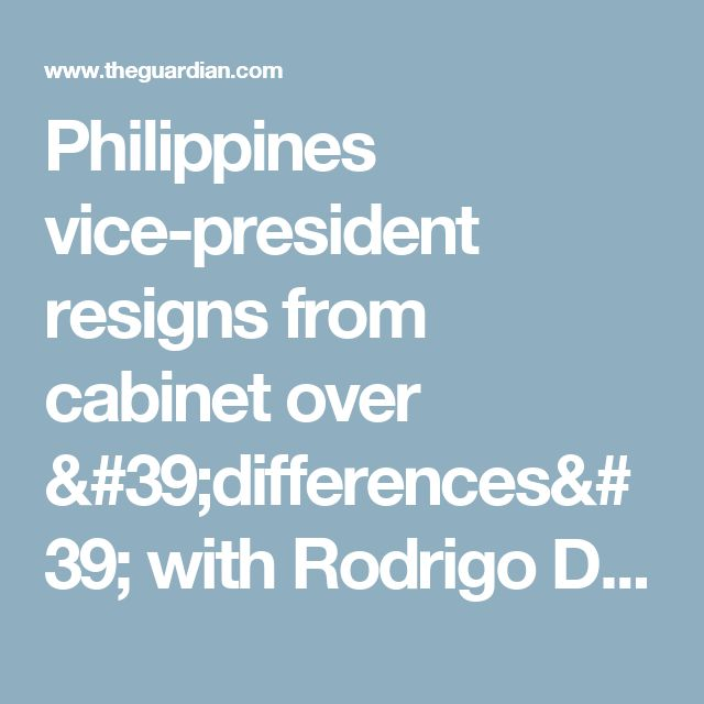 Philippines vice-president resigns from cabinet over 'differences' with Rodrigo Duterte | World news | The Guardian