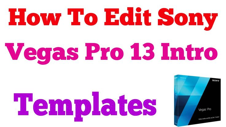 How To Edit Sony Vegas Pro 13 Intro Templates - 2016