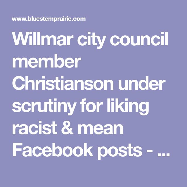 Willmar city council member Christianson under scrutiny for liking racist & mean Facebook posts - Bluestem Prairie