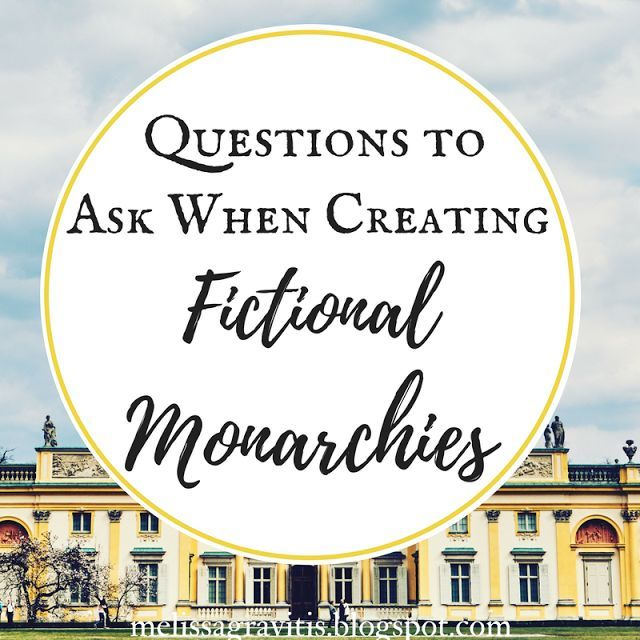 Questions to Ask When Creating Fictional Monarchies - great resource for writers and screenwriters!