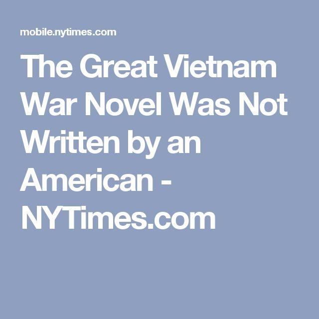 The Great Vietnam War Novel Was Not Written by an American - NYTimes.com