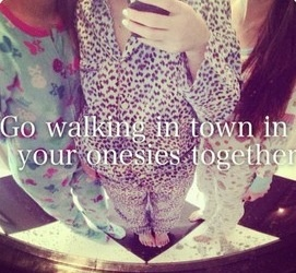 6-17-14 my bestie and i walked around town in our onsies summer is probably not the best time to do it. It was super hot but we had fun people were looking at us and we were just walkin and skipping ...getting home we were sweaty and my feet hurt now ..