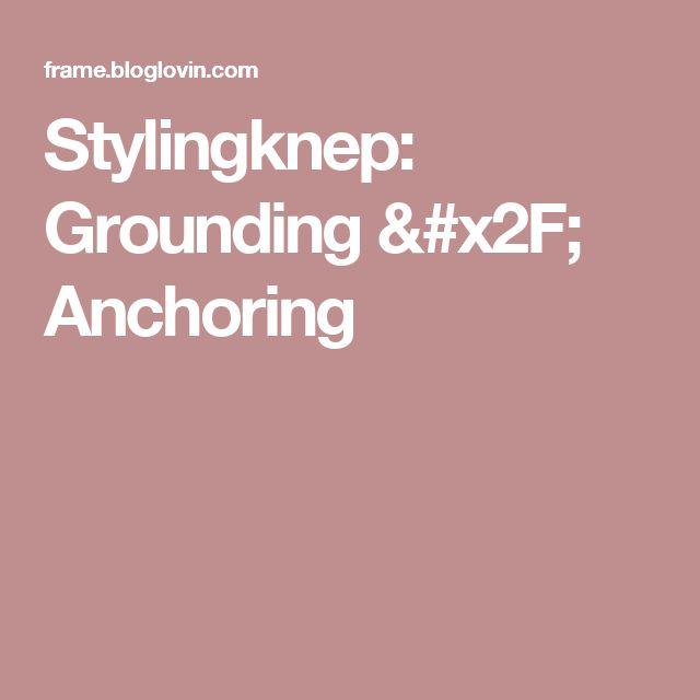 Stylingknep: Grounding / Anchoring