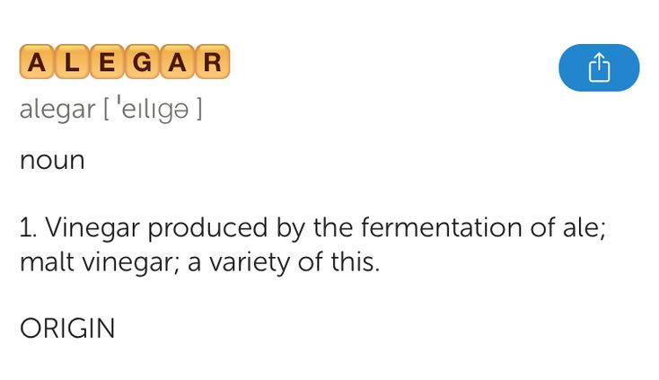The best word I've seen today on Words with Friends is 'alegar'. Can you come up with a better one?