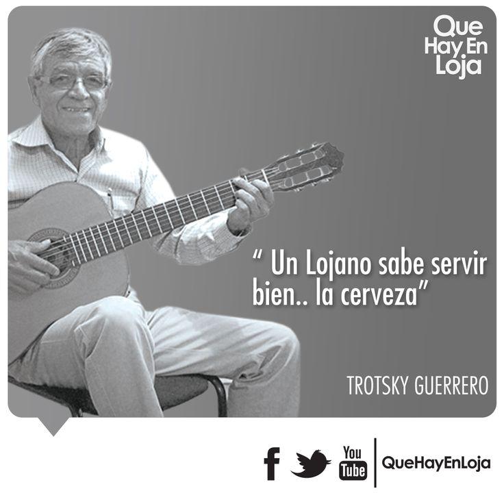 """""""Un lojano sabe servir bien... la cerveza"""" Trosky Guerrero"""