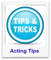 Hint, tips and tricks to give you the mental edge to succeed as an actor.