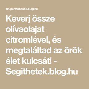 Keverj össze olívaolajat citromlével, és megtaláltad az örök élet kulcsát! - Segithetek.blog.hu