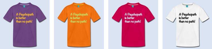 UNITED COLORS -DE- Noch ein paar neue Shirt Designs für das sonnige Wochenende.  https://shop.spreadshirt.de/Bembeltown/a+psychopath+is+better+than+no+path+onon-A110845932  #psychopath #run #laufshirt #funshirt #spreadshirt #shirtshop #path #running #laufen #marathon #trailrunning #trailshirt #spass #sprüche #design #shirtdesign #shirtshop #unitedcolors #cityrun #ultrarunning #crazy
