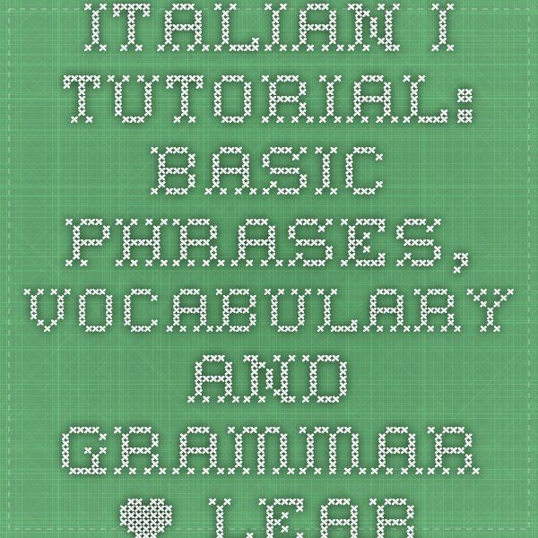 Italian I Tutorial: Basic Phrases, Vocabulary and Grammar • Learn Italian Online • Free Italian Lessons