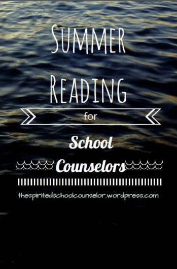 School Counseling Book Suggestions http://thespiritedschoolcounselor.wordpress.com/2014/05/20/summer-reading-list/