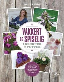 Bok - Vakkert og spiselig i krukker og potter av Tonje Bergh (Innbundet) - Hage | Tanum nettbokhandel