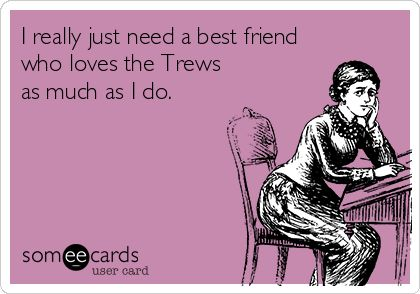 It's what every Trews fan needs. :)