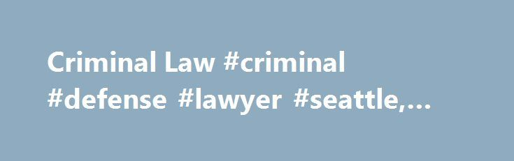 Criminal Law #criminal #defense #lawyer #seattle, #criminal #law http://claim.nef2.com/criminal-law-criminal-defense-lawyer-seattle-criminal-law/  # Criminal Law What we call criminal law broadly refers to federal and state laws that make certain behavior illegal and punishable by imprisonment and/or fines. Our legal system is largely comprised of two different types of cases: civil and criminal. Civil cases are disputes between people regarding the legal duties and responsibilities they owe…