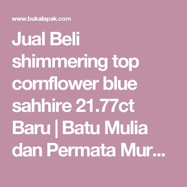 Jual Beli shimmering top cornflower blue sahhire 21.77ct Baru | Batu Mulia dan Permata Murah | Bukalapak