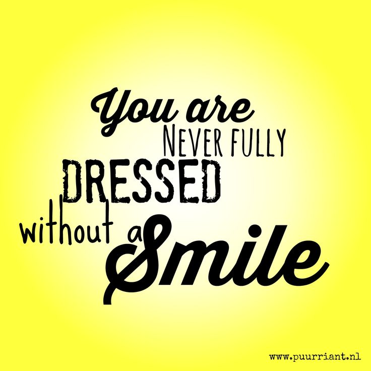 You are never fully dressed without a smile :-)