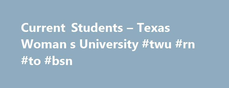 Current Students – Texas Woman s University #twu #rn #to #bsn http://nigeria.nef2.com/current-students-texas-woman-s-university-twu-rn-to-bsn/  # Current Students You're well on your way to being an outstanding nurse. From clinical to simulation, lectures to debriefs, we know how pressed for time you are-which is why we're providing you with some helpful materials here. Student Handbook The College of Nursing Student Handbook contains information for all nursing programs. It is full of…