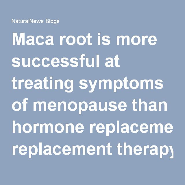Maca root is more successful at treating symptoms of menopause than hormone replacement therapy