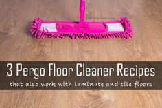 Three Pergo Natural Floor Cleaner Recipes that are safe to use on pergo to find the right one for your region. Plus all of these recipes are perfect for laminate and tile floors too!