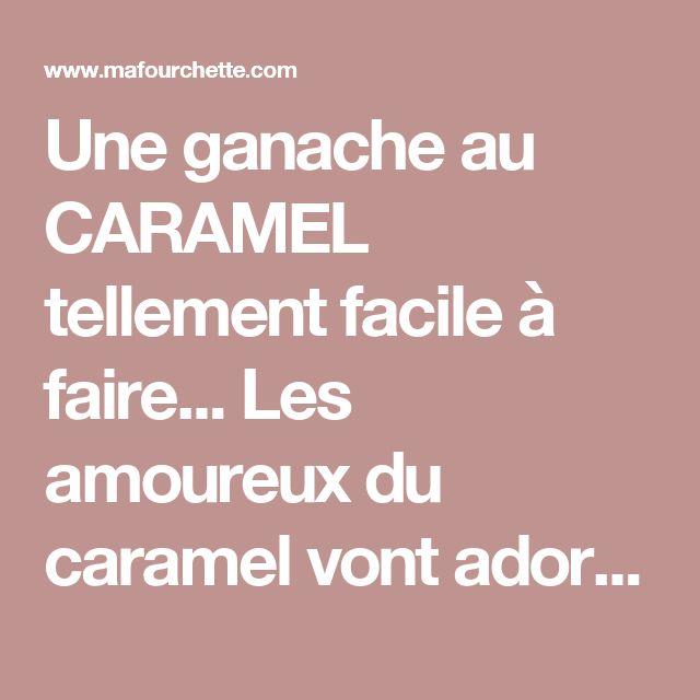 Une ganache au CARAMEL tellement facile à faire... Les amoureux du caramel vont adorer! - Ma Fourchette