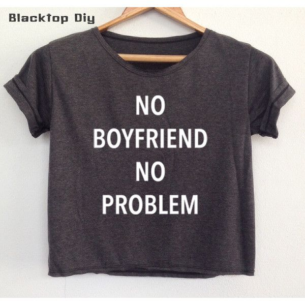 Crop No Boyfriend No Problem Shirt Funny Quote T Shirt Tumblr Tee... ($13) ❤ liked on Polyvore featuring tops, crop tops, maroon, women's clothing, round top, crop shirts, maroon shirt, crop top and shirts & tops
