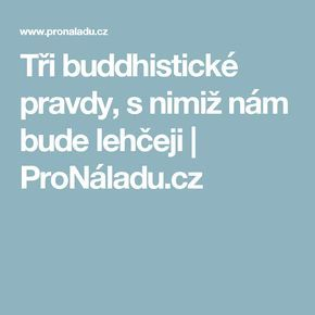 Tři buddhistické pravdy, s nimiž nám bude lehčeji   ProNáladu.cz