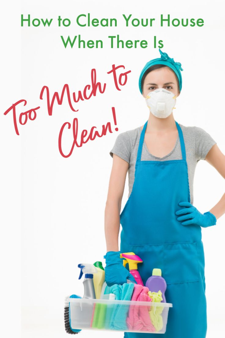 How to Clean Your House When There Is Too Much to Clean in